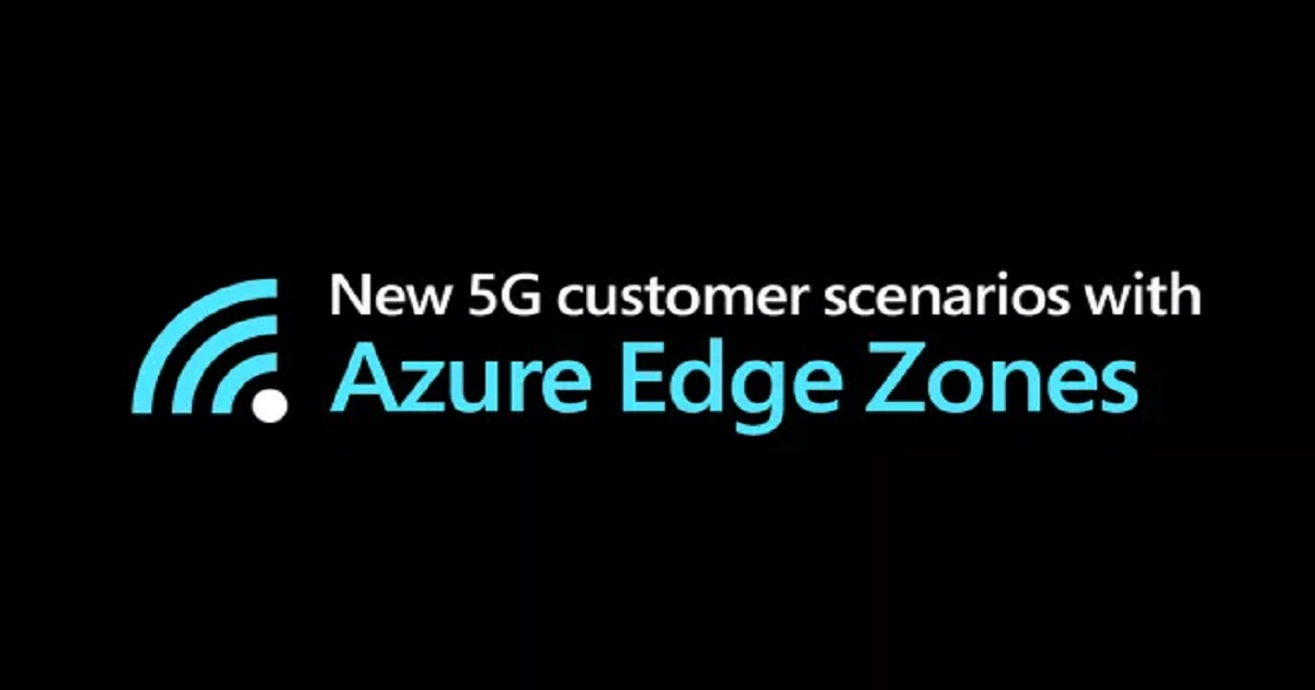 Azure Edge Zones will enable a new era of 5G applications