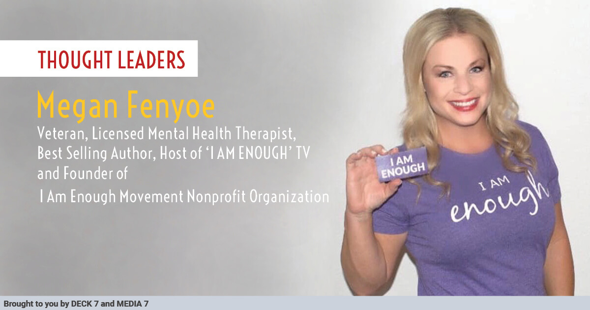 Q&A with Megan Fenyoe, Licensed Mental Health Therapist, and founder of the I Am Enough Movement Nonprofit Organization