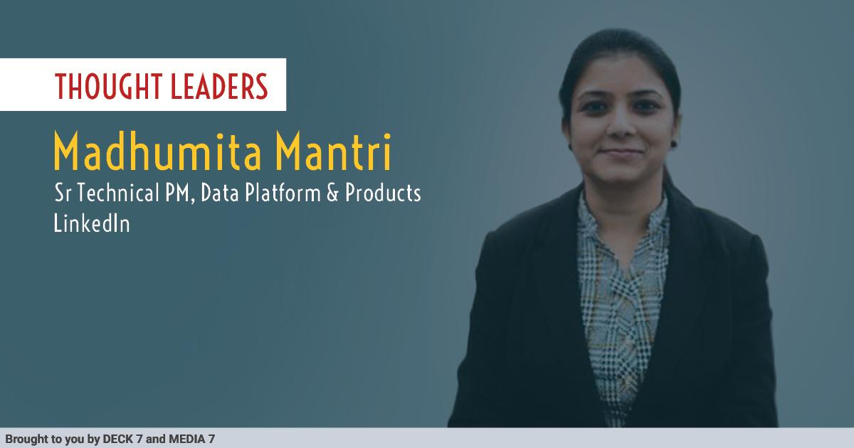 Q&A with Madhumita Mantri, Sr Technical PM, Data Platform & Products at LinkedIn