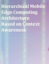 HIERARCHICAL MOBILE EDGE COMPUTING ARCHITECTURE BASED ON CONTEXT AWARENESS