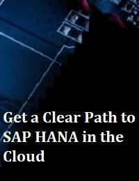 GET A CLEAR PATH TO SAP HANA IN THE CLOUD