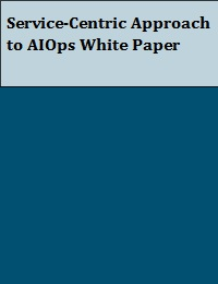 SERVICE-CENTRIC APPROACH TO AIOPS WHITE PAPER