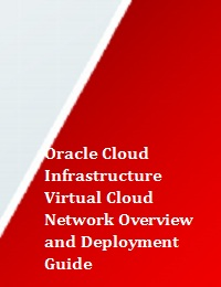 ORACLE CLOUD INFRASTRUCTURE VIRTUAL CLOUD NETWORK OVERVIEW AND DEPLOYMENT GUIDE
