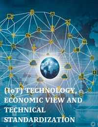 INTERNET OF THINGS (IOT) TECHNOLOGY, ECONOMIC VIEW AND TECHNICAL STANDARDIZATION