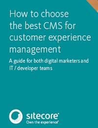 HOW TO CHOOSE THE BEST CMS FOR CUSTOMER EXPERIENCE MANAGEMENT