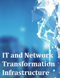 IT AND NETWORK TRANSFORMATION INFRASTRUCTURE