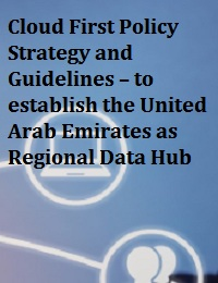 CLOUD FIRST POLICY STRATEGY AND GUIDELINES – TO ESTABLISH THE UNITED ARAB EMIRATES AS REGIONAL DATA HUB