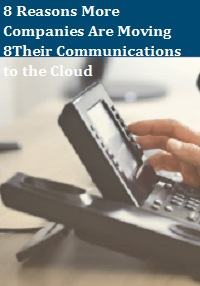 8 REASONS MORE COMPANIES ARE MOVING 8THEIR COMMUNICATIONS TO THE CLOUD