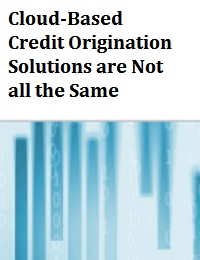 CLOUD-BASED CREDIT ORIGINATION SOLUTIONS ARE NOT ALL THE SAME