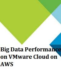 BIG DATA PERFORMANCE ON VMWARE CLOUD ON AWS