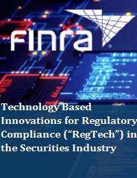 """TECHNOLOGY BASED INNOVATIONS FOR REGULATORY COMPLIANCE (""""REGTECH"""") IN THE SECURITIES INDUSTRY"""