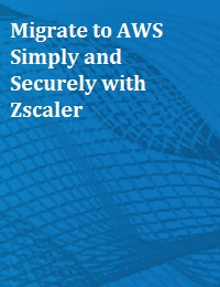 MIGRATE TO AWS SIMPLY AND SECURELY WITH ZSCALER