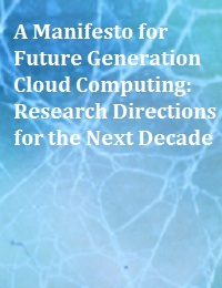 A MANIFESTO FOR FUTURE GENERATION CLOUD COMPUTING: RESEARCH DIRECTIONS FOR THE NEXT DECADE
