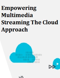 EMPOWERING MULTIMEDIA STREAMING THE CLOUD APPROACH