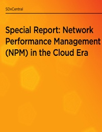 SDXCENTRAL SPECIAL REPORT: SUCCESSFUL NETWORK PERFORMANCE MANAGEMENT STRATEGIES IN THE AGE