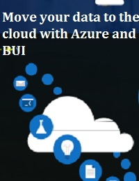 MOVE YOUR DATA TO THE CLOUD WITH AZURE AND BUI
