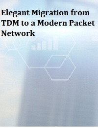 ELEGANT MIGRATION FROM TDM TO A MODERN PACKET NETWORK