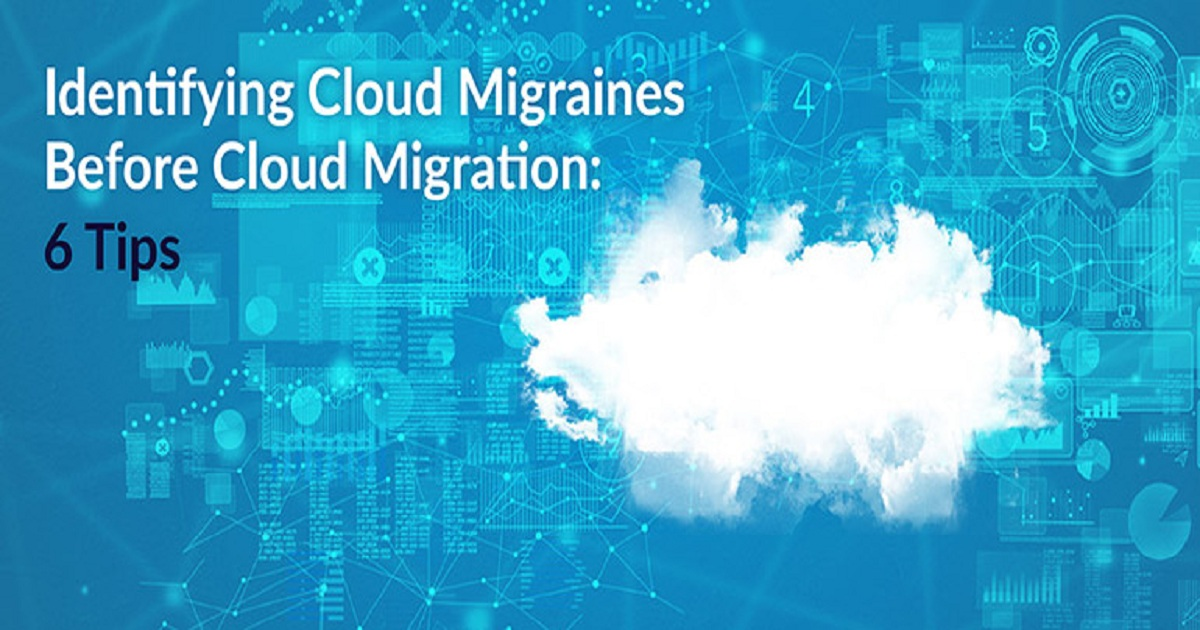 IDENTIFYING CLOUD MIGRAINES BEFORE CLOUD MIGRATION: 6 TIPS