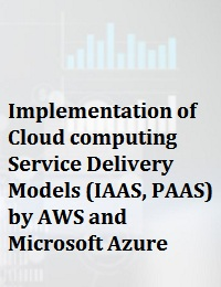 IMPLEMENTATION OF CLOUD COMPUTING SERVICE DELIVERY MODELS (IAAS, PAAS) BY AWS AND MICROSOFT AZURE