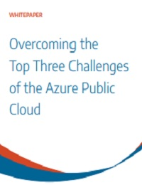 OVERCOMING THE TOP THREE CHALLENGES OF THE AZURE PUBLIC CLOUD