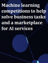 MACHINE LEARNING COMPETITIONS TO HELP SOLVE BUSINESS TASKS AND A MARKETPLACE FOR AI SERVICES