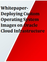 DEPLOYING CUSTOM OPERATING SYSTEM IMAGES ON ORACLE CLOUD INFRASTRUCTURE