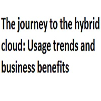 THE JOURNEY TO THE HYBRID CLOUD: USAGE TRENDS AND BUSINESS BENEFITS
