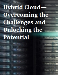HYBRID CLOUD—OVERCOMING THE CHALLENGES AND UNLOCKING THE POTENTIAL