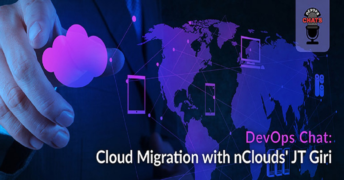 DEVOPS CHAT: CLOUD MIGRATION WITH NCLOUDS' JT GIRI