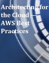 ARCHITECTING FOR THE CLOUD — AWS BEST PRACTICES